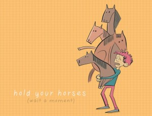 Idioms-hold-your-horses